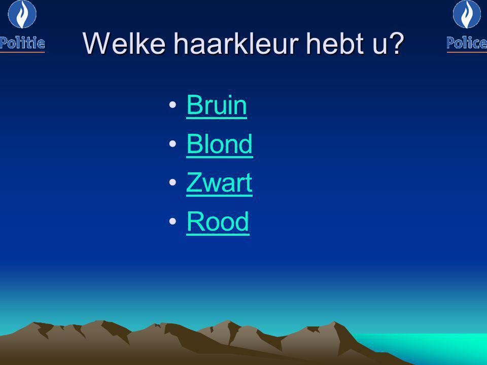 Welke haarkleur hebt u? Bruin Blond Zwart Rood