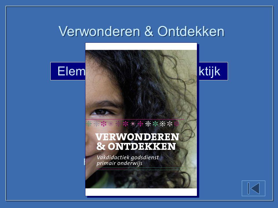 Elementariseren in de praktijk Verwonderen & Ontdekken Hoofdstuk 4 Drs. Johan Valstar Het model Elementariseren (Blz.: 113 - 121) Hoofdstuk 4 Drs. Joh