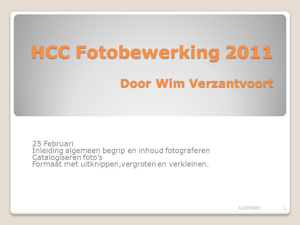 HCC Fotobewerking 2011 Door Wim Verzantvoort 25 Februari Inleiding algemeen begrip en inhoud fotograferen Catalogiseren foto's Formaat met uitknippen,