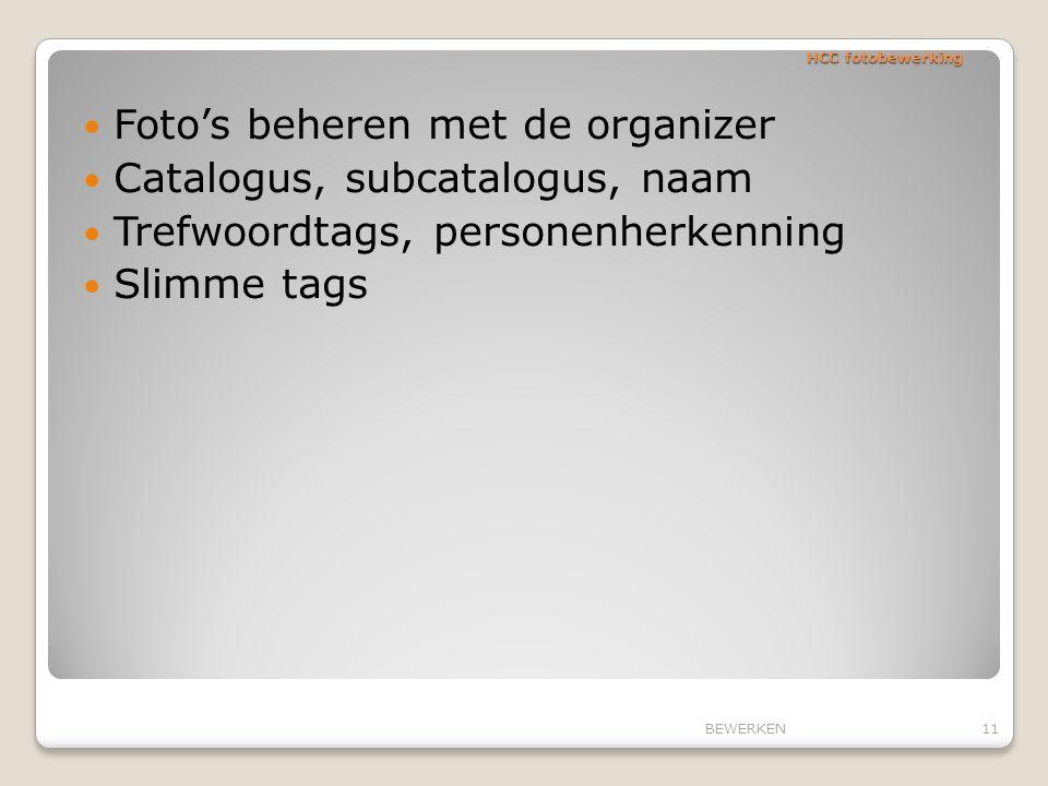 HCC fotobewerking Foto's beheren met de organizer Catalogus, subcatalogus, naam Trefwoordtags, personenherkenning Slimme tags 11BEWERKEN