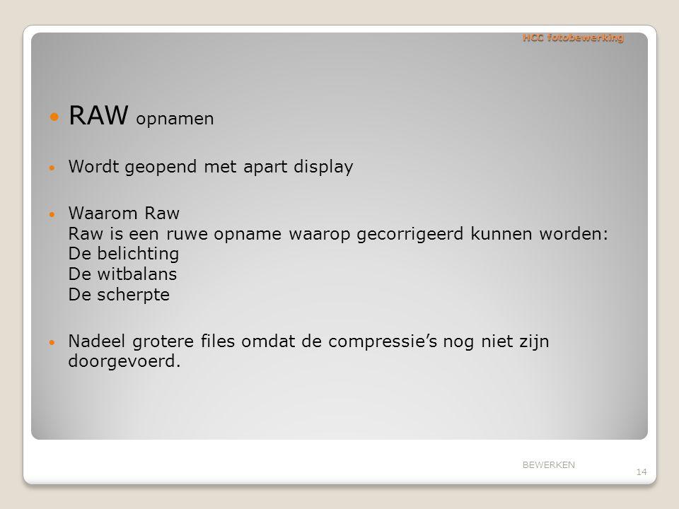 HCC fotobewerking RAW opnamen Wordt geopend met apart display Waarom Raw Raw is een ruwe opname waarop gecorrigeerd kunnen worden: De belichting De wi