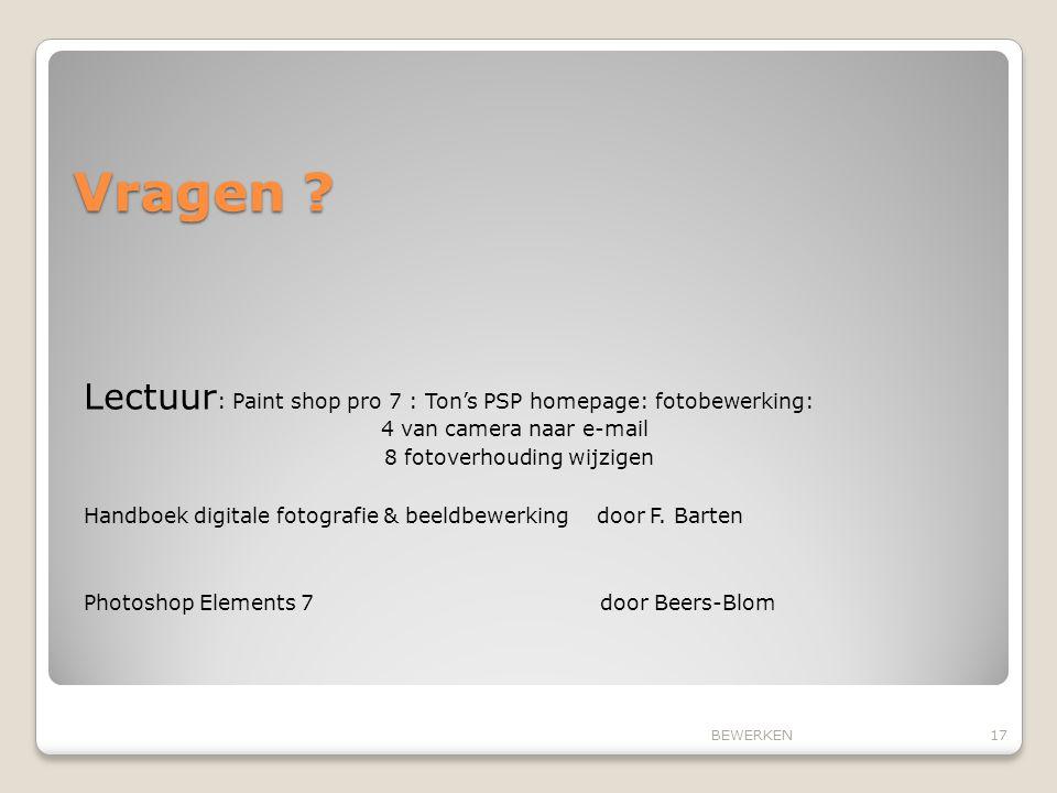 Vragen ? Lectuur : Paint shop pro 7 : Ton's PSP homepage: fotobewerking: 4 van camera naar e-mail 8 fotoverhouding wijzigen Handboek digitale fotograf