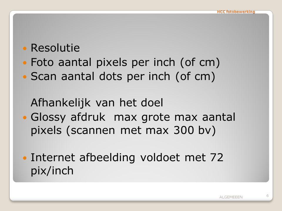 HCC fotobewerking Resolutie Foto aantal pixels per inch (of cm) Scan aantal dots per inch (of cm) Afhankelijk van het doel Glossy afdruk max grote max