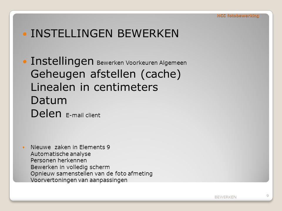 HCC fotobewerking INSTELLINGEN BEWERKEN Instellingen Bewerken Voorkeuren Algemeen Geheugen afstellen (cache) Linealen in centimeters Datum Delen E-mai
