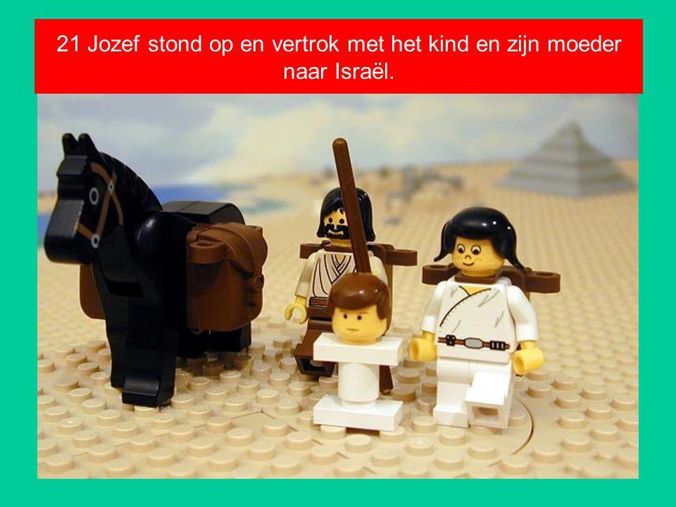 21 Jozef stond op en vertrok met het kind en zijn moeder naar Israël.