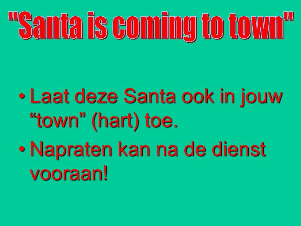 """Laat deze Santa ook in jouw """"town"""" (hart) toe.Laat deze Santa ook in jouw """"town"""" (hart) toe. Napraten kan na de dienst vooraan!Napraten kan na de dien"""