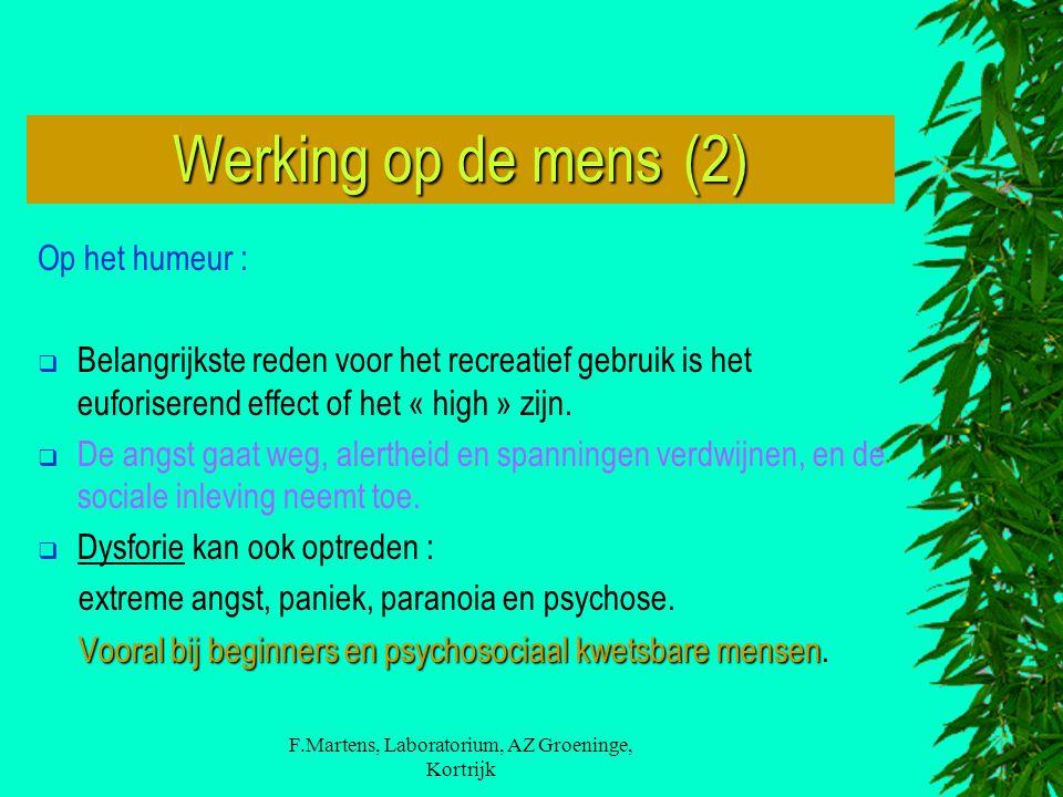 F.Martens, Laboratorium, AZ Groeninge, Kortrijk Werking op de mens (2) Op het humeur :  Belangrijkste reden voor het recreatief gebruik is het euforiserend effect of het « high » zijn.