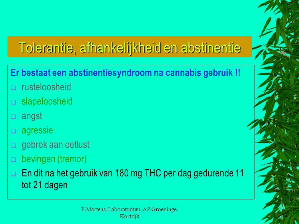 F.Martens, Laboratorium, AZ Groeninge, Kortrijk Tolerantie, afhankelijkheid en abstinentie Er bestaat een abstinentiesyndroom na cannabis gebruik !! 