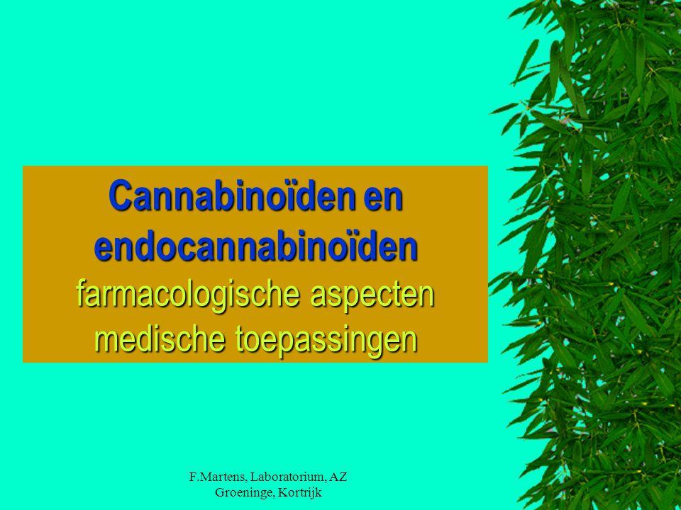 F.Martens, Laboratorium, AZ Groeninge, Kortrijk Cannabinoïden en endocannabinoïden farmacologische aspecten medische toepassingen