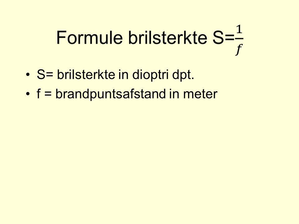 S= brilsterkte in dioptri dpt. f = brandpuntsafstand in meter