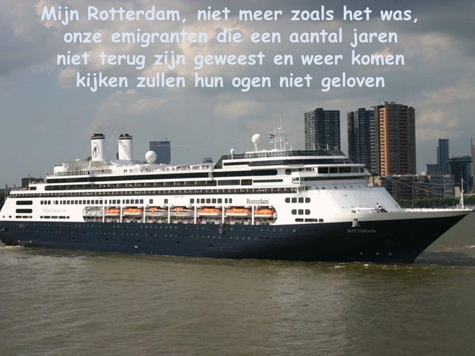 Mijn Rotterdam, niet meer zoals het was, onze emigranten die een aantal jaren niet terug zijn geweest en weer komen kijken zullen hun ogen niet geloven