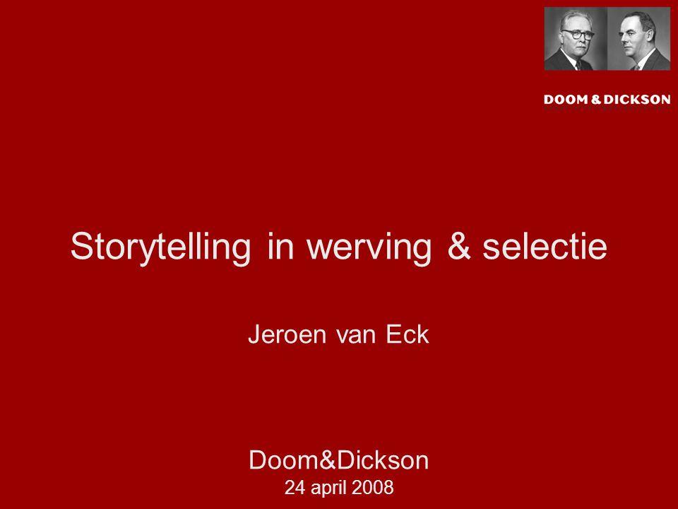 Storytelling in werving & selectie Jeroen van Eck Doom&Dickson 24 april 2008