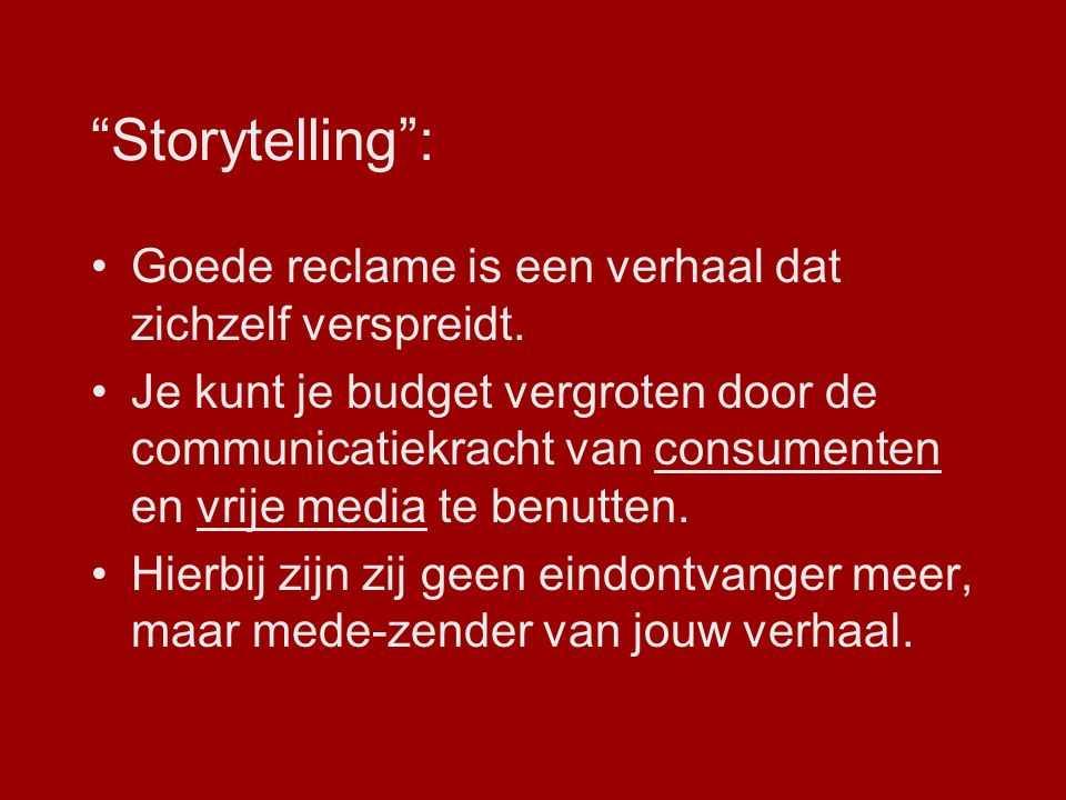 """""""Storytelling"""": Goede reclame is een verhaal dat zichzelf verspreidt. Je kunt je budget vergroten door de communicatiekracht van consumenten en vrije"""