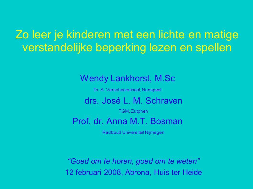 Zo leer je kinderen met een lichte en matige verstandelijke beperking lezen en spellen Wendy Lankhorst, M.Sc Dr.