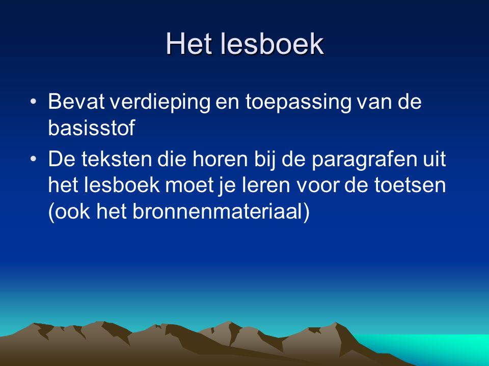 Het lesboek Bevat verdieping en toepassing van de basisstof De teksten die horen bij de paragrafen uit het lesboek moet je leren voor de toetsen (ook