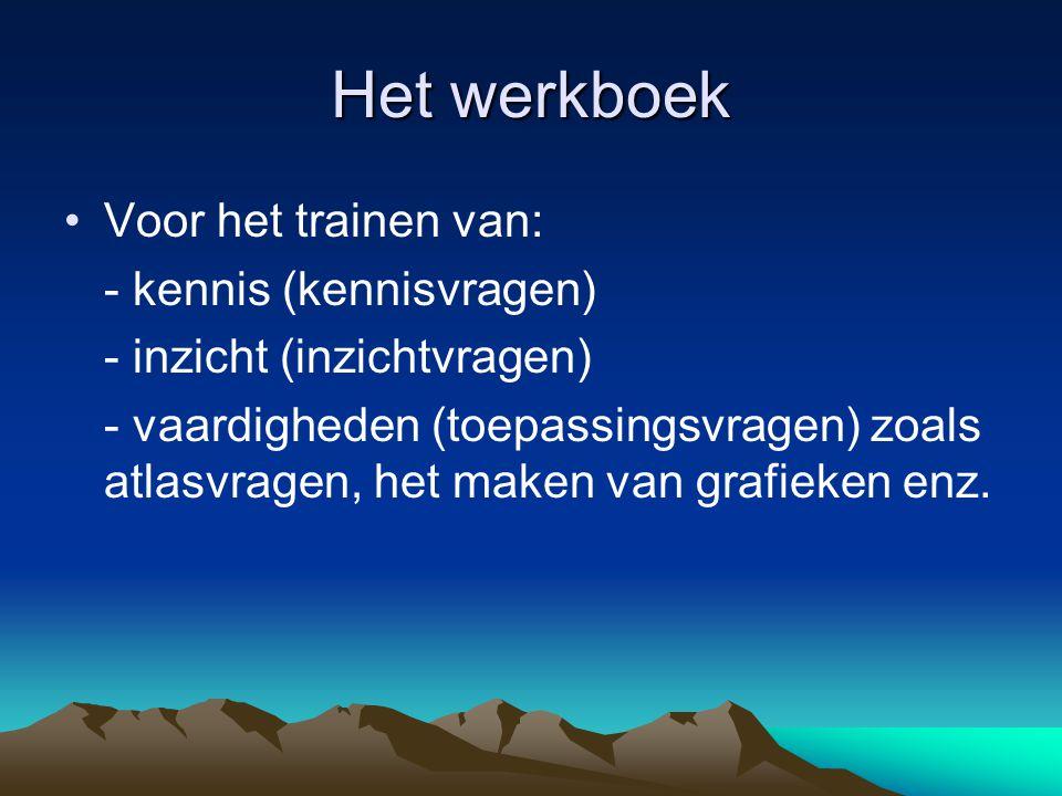 Het werkboek Voor het trainen van: - kennis (kennisvragen) - inzicht (inzichtvragen) - vaardigheden (toepassingsvragen) zoals atlasvragen, het maken v