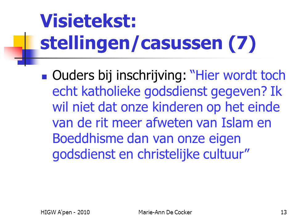 HIGW A pen - 2010Marie-Ann De Cocker13 Visietekst: stellingen/casussen (7) Ouders bij inschrijving: Hier wordt toch echt katholieke godsdienst gegeven.