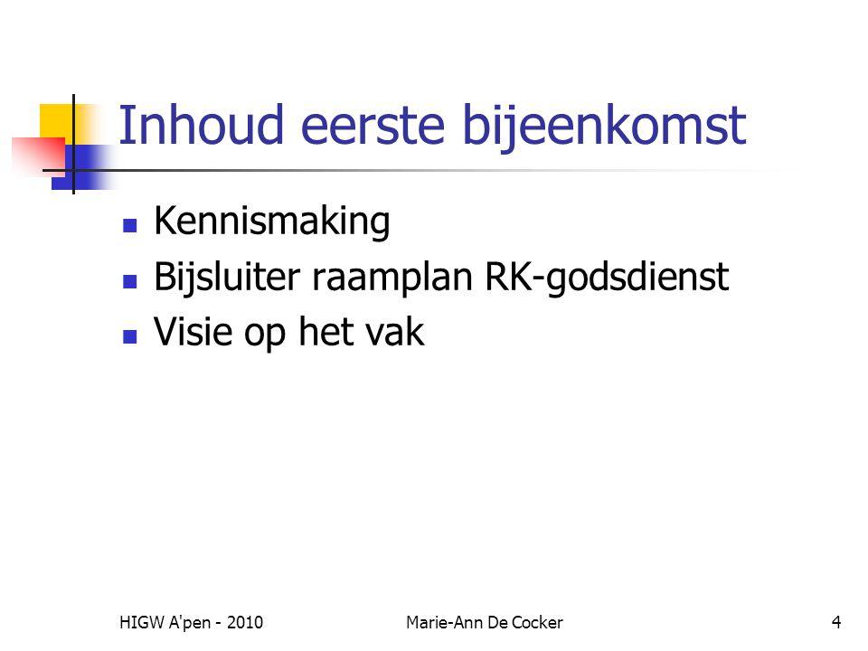 HIGW A pen - 2010Marie-Ann De Cocker4 Inhoud eerste bijeenkomst Kennismaking Bijsluiter raamplan RK-godsdienst Visie op het vak