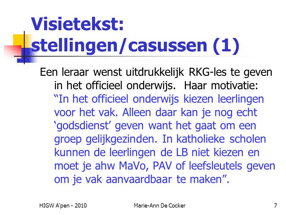 HIGW A pen - 2010Marie-Ann De Cocker7 Visietekst: stellingen/casussen (1) Een leraar wenst uitdrukkelijk RKG-les te geven in het officieel onderwijs.