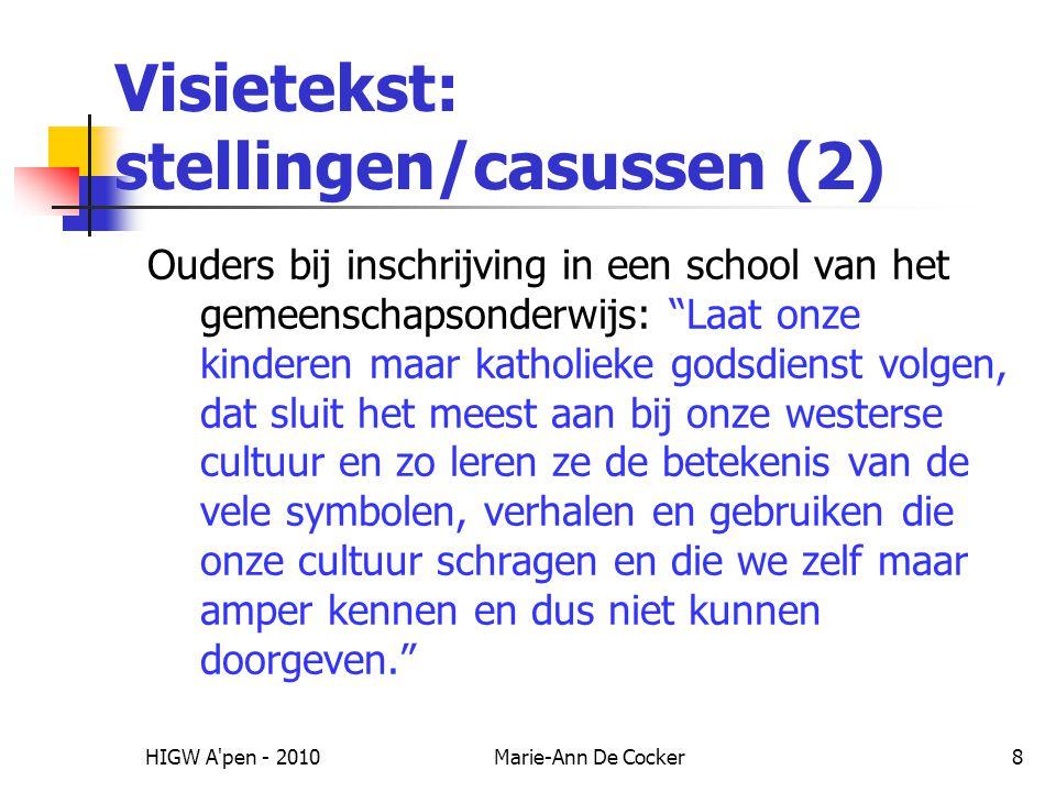 HIGW A pen - 2010Marie-Ann De Cocker9 Visietekst: stellingen/casussen (3) Leerlingen bij aanvang van het schooljaar: We gaan het dit jaar toch niet over Jezus, God en de bijbel hebben hé?!