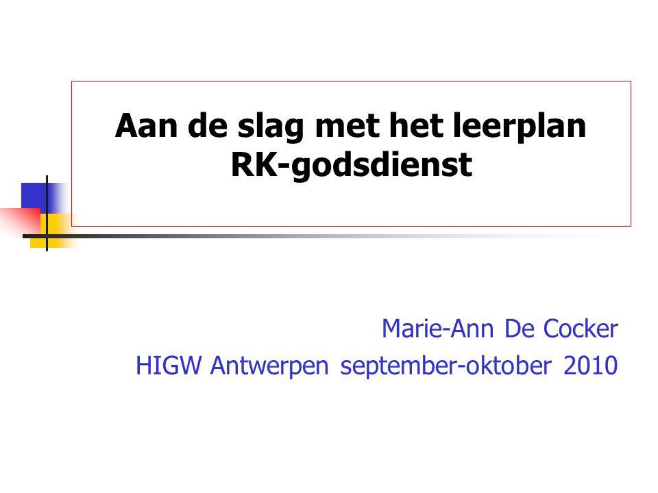 Aan de slag met het leerplan RK-godsdienst Marie-Ann De Cocker HIGW Antwerpen september-oktober 2010