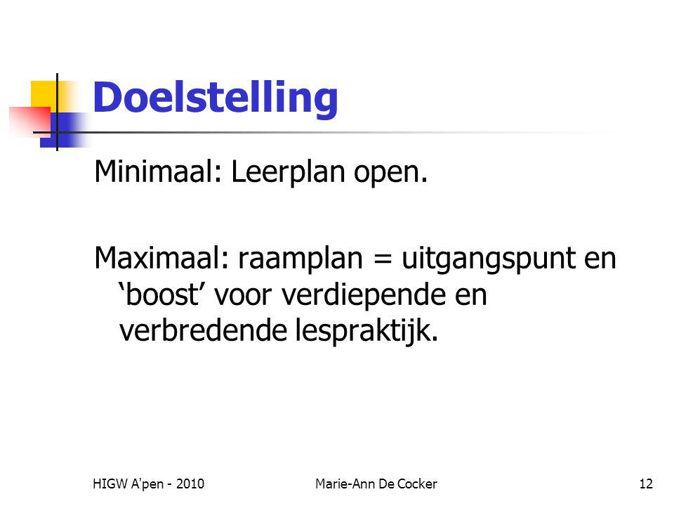 HIGW A'pen - 2010Marie-Ann De Cocker12 Doelstelling Minimaal: Leerplan open. Maximaal: raamplan = uitgangspunt en 'boost' voor verdiepende en verbrede
