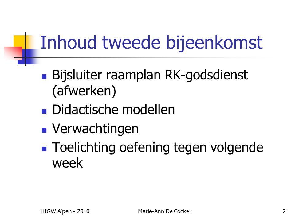 HIGW A'pen - 2010Marie-Ann De Cocker2 Inhoud tweede bijeenkomst Bijsluiter raamplan RK-godsdienst (afwerken) Didactische modellen Verwachtingen Toelic