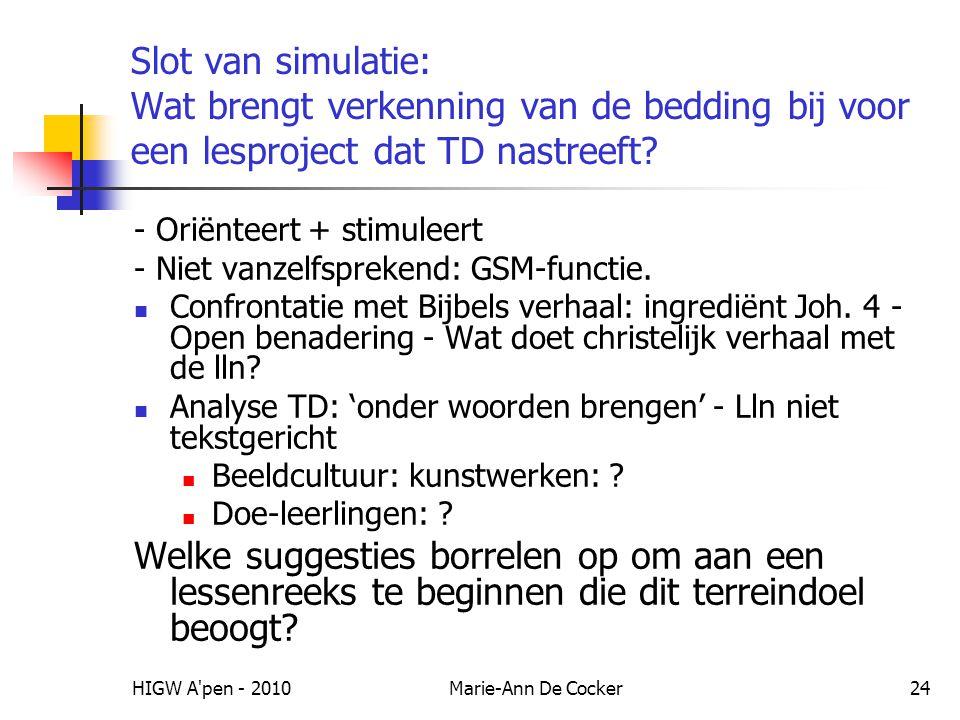HIGW A'pen - 2010Marie-Ann De Cocker24 Slot van simulatie: Wat brengt verkenning van de bedding bij voor een lesproject dat TD nastreeft? - Oriënteert