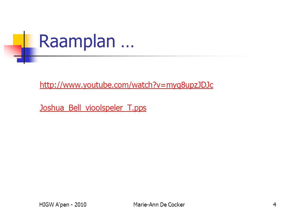 HIGW A'pen - 2010Marie-Ann De Cocker4 Raamplan … http://www.youtube.com/watch?v=myq8upzJDJc Joshua_Bell_vioolspeler_T.pps