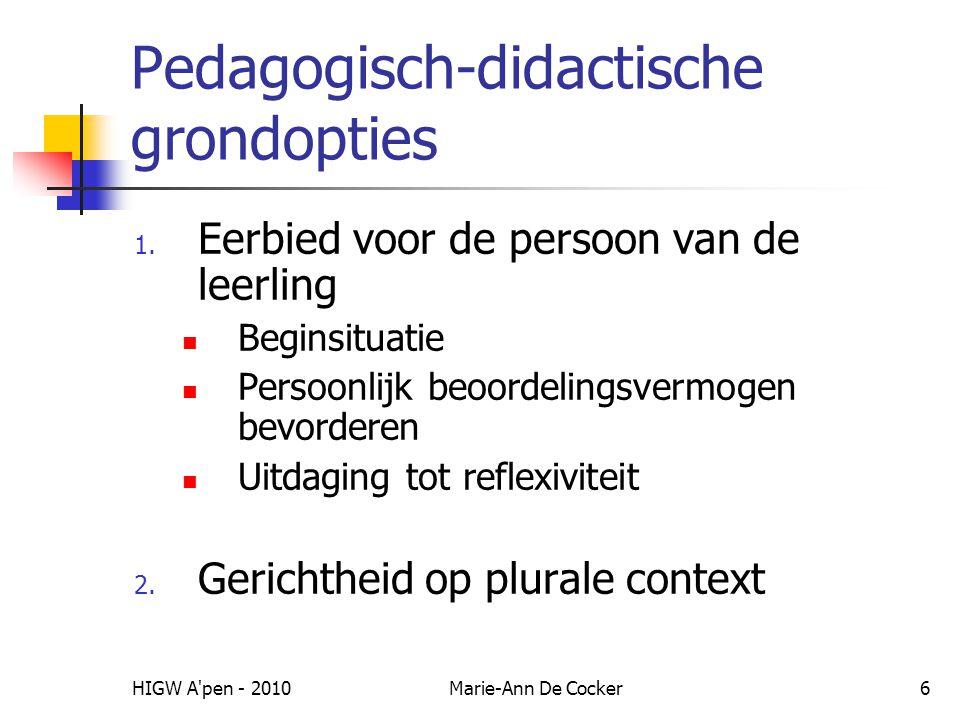 HIGW A'pen - 2010Marie-Ann De Cocker6 Pedagogisch-didactische grondopties 1. Eerbied voor de persoon van de leerling Beginsituatie Persoonlijk beoorde
