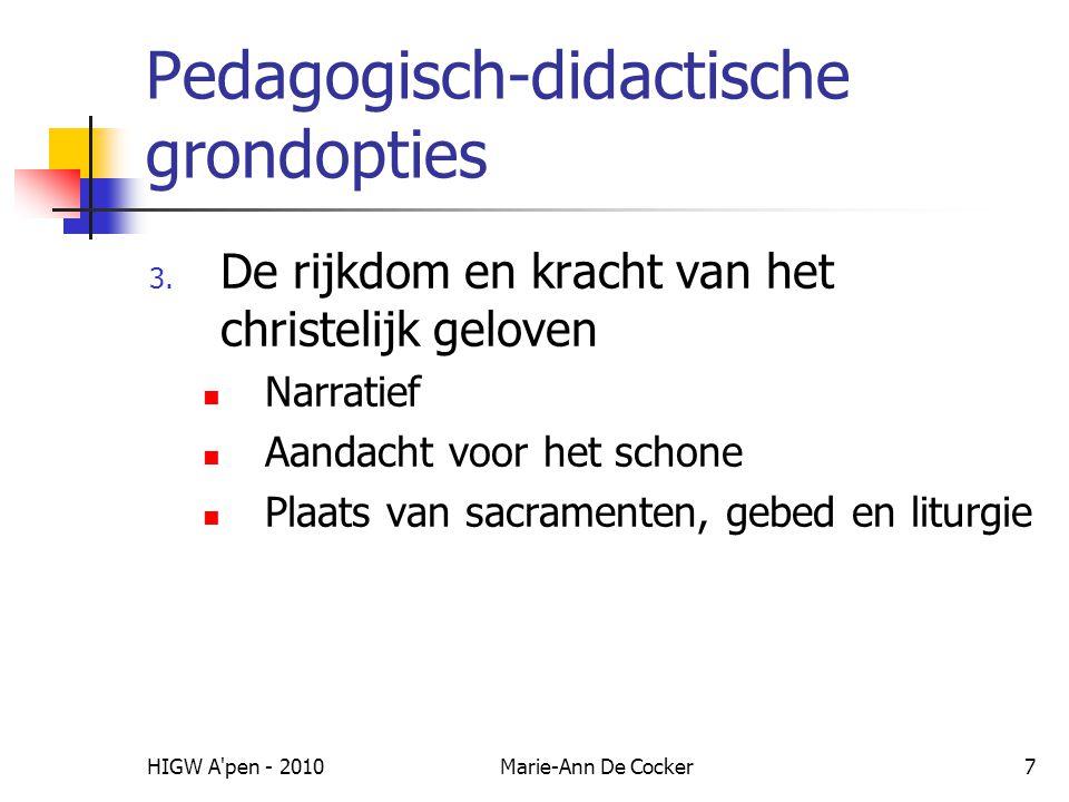 HIGW A'pen - 2010Marie-Ann De Cocker7 Pedagogisch-didactische grondopties 3. De rijkdom en kracht van het christelijk geloven Narratief Aandacht voor