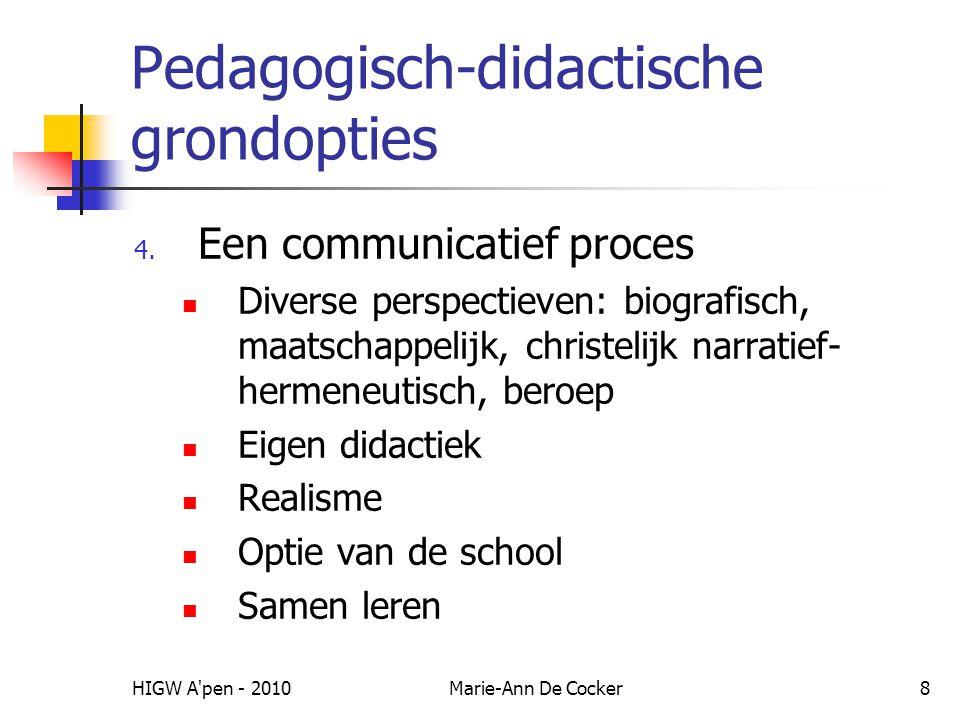 HIGW A'pen - 2010Marie-Ann De Cocker8 Pedagogisch-didactische grondopties 4. Een communicatief proces Diverse perspectieven: biografisch, maatschappel