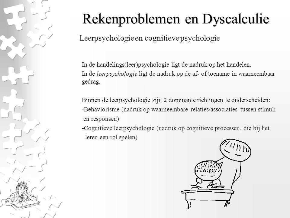Rekenproblemen en Dyscalculie In de handelings(leer)psychologie ligt de nadruk op het handelen. In de leerpsychologie ligt de nadruk op de af- of toen