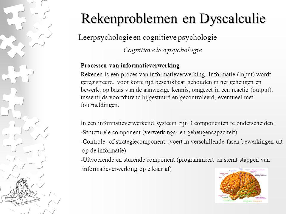 Rekenproblemen en Dyscalculie Processen van informatieverwerking Rekenen is een proces van informatieverwerking. Informatie (input) wordt geregistreer