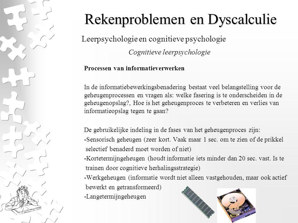 Rekenproblemen en Dyscalculie Processen van informatieverwerken In de informatiebewerkingsbenadering bestaat veel belangstelling voor de geheugenproce