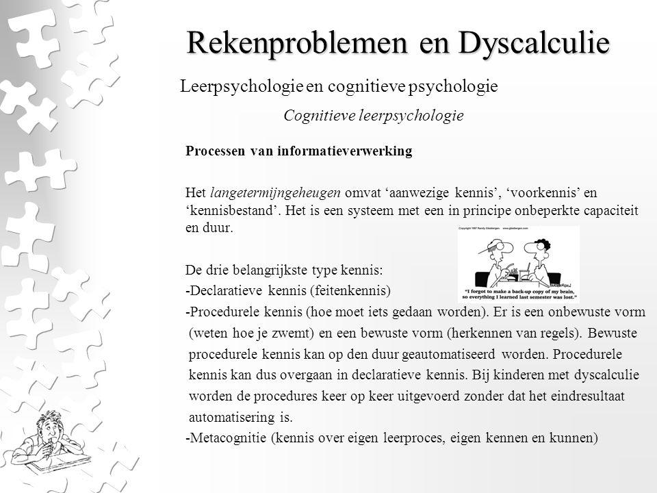 Rekenproblemen en Dyscalculie Processen van informatieverwerking Het langetermijngeheugen omvat 'aanwezige kennis', 'voorkennis' en 'kennisbestand'. H