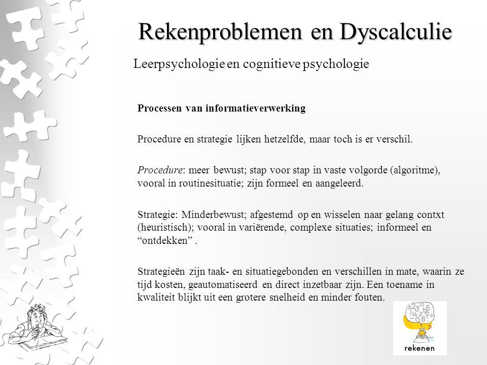 Rekenproblemen en Dyscalculie Processen van informatieverwerking Procedure en strategie lijken hetzelfde, maar toch is er verschil. Procedure: meer be