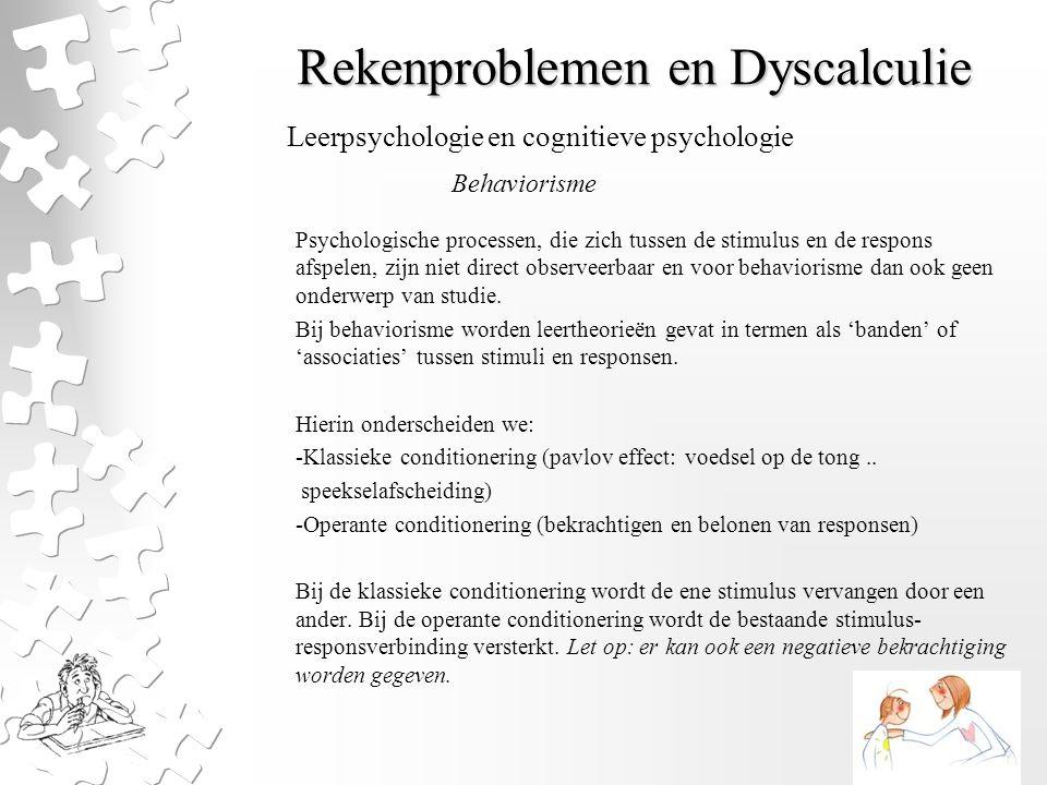 Rekenproblemen en Dyscalculie Psychologische processen, die zich tussen de stimulus en de respons afspelen, zijn niet direct observeerbaar en voor beh