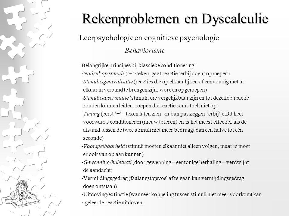 Rekenproblemen en Dyscalculie Belangrijke principes bij klassieke conditionering: -Nadruk op stimuli ('+'-teken gaat reactie 'erbij doen' oproepen) -S