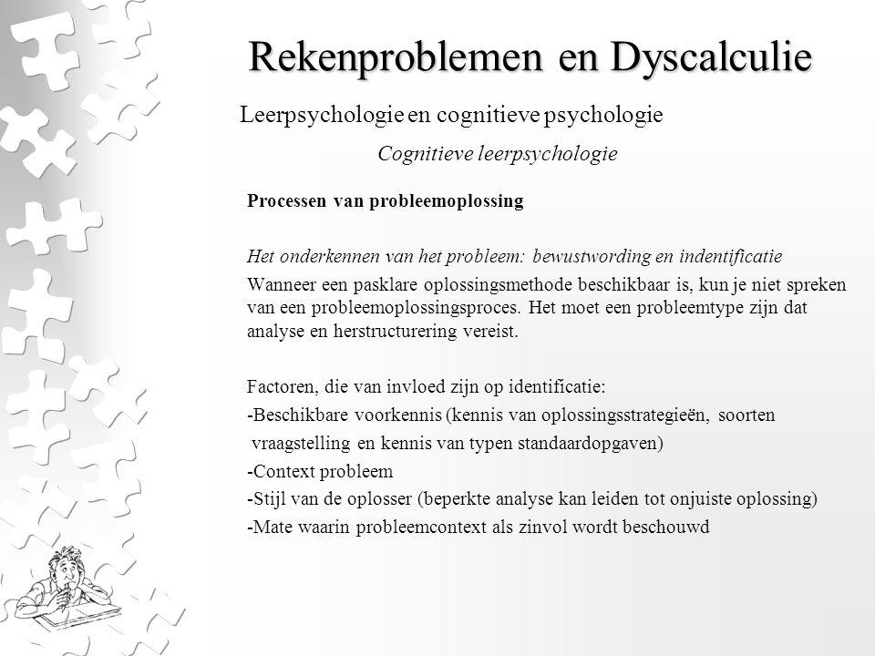 Rekenproblemen en Dyscalculie Processen van probleemoplossing Het onderkennen van het probleem: bewustwording en indentificatie Wanneer een pasklare o