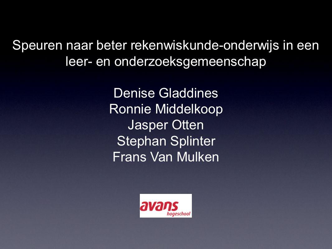 Speuren naar beter rekenwiskunde-onderwijs in een leer- en onderzoeksgemeenschap Denise Gladdines Ronnie Middelkoop Jasper Otten Stephan Splinter Frans Van Mulken