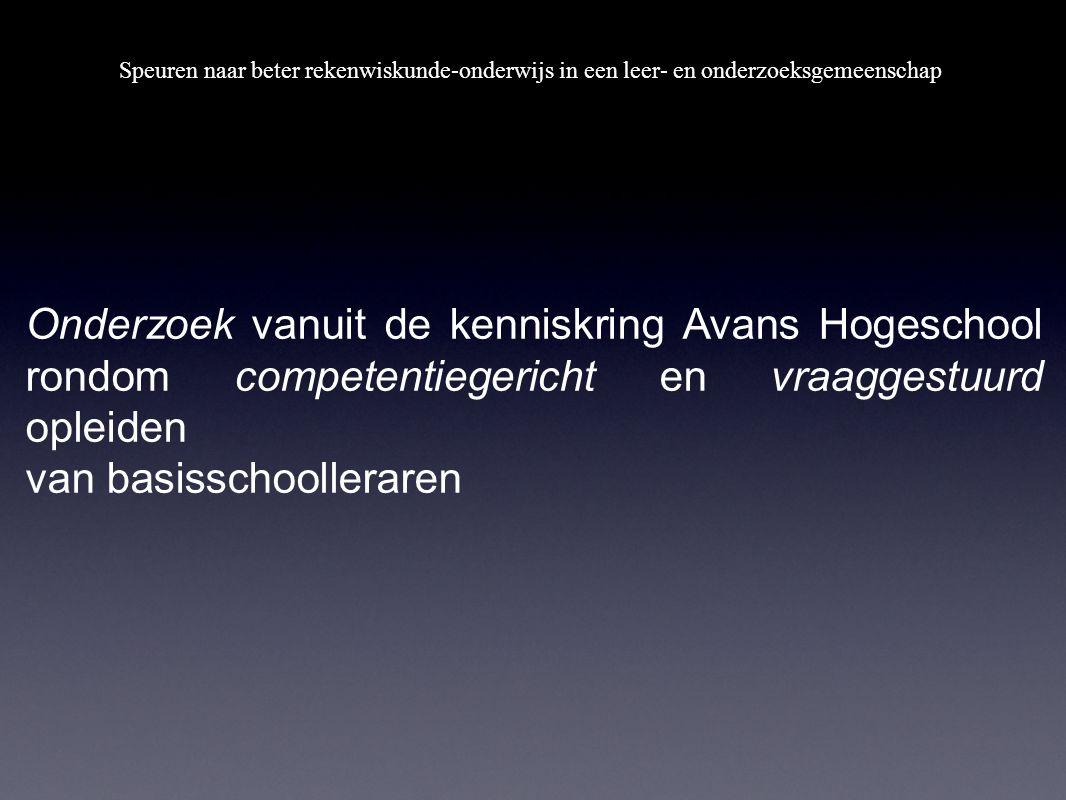 Onderzoek vanuit de kenniskring Avans Hogeschool rondom competentiegericht en vraaggestuurd opleiden van basisschoolleraren Speuren naar beter rekenwi