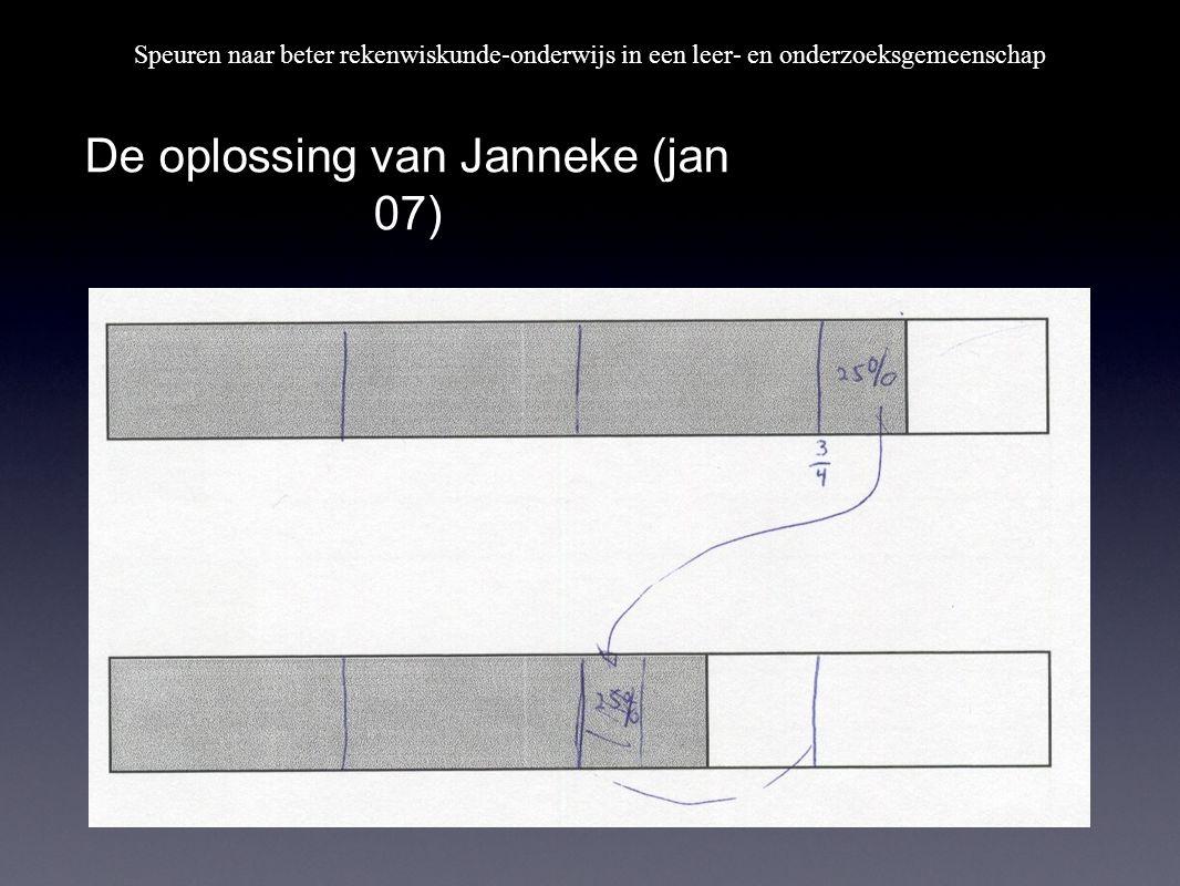 Speuren naar beter rekenwiskunde-onderwijs in een leer- en onderzoeksgemeenschap De oplossing van Janneke (jan 07)