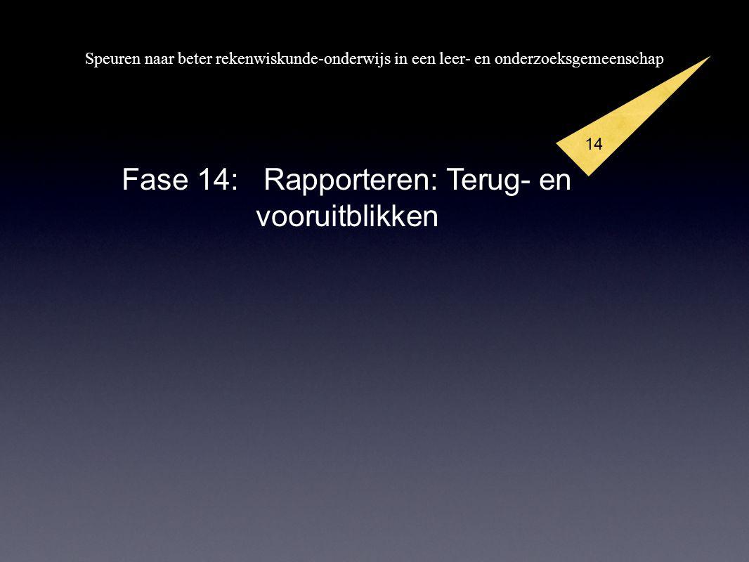 Speuren naar beter rekenwiskunde-onderwijs in een leer- en onderzoeksgemeenschap 14 Fase 14: Rapporteren: Terug- en vooruitblikken