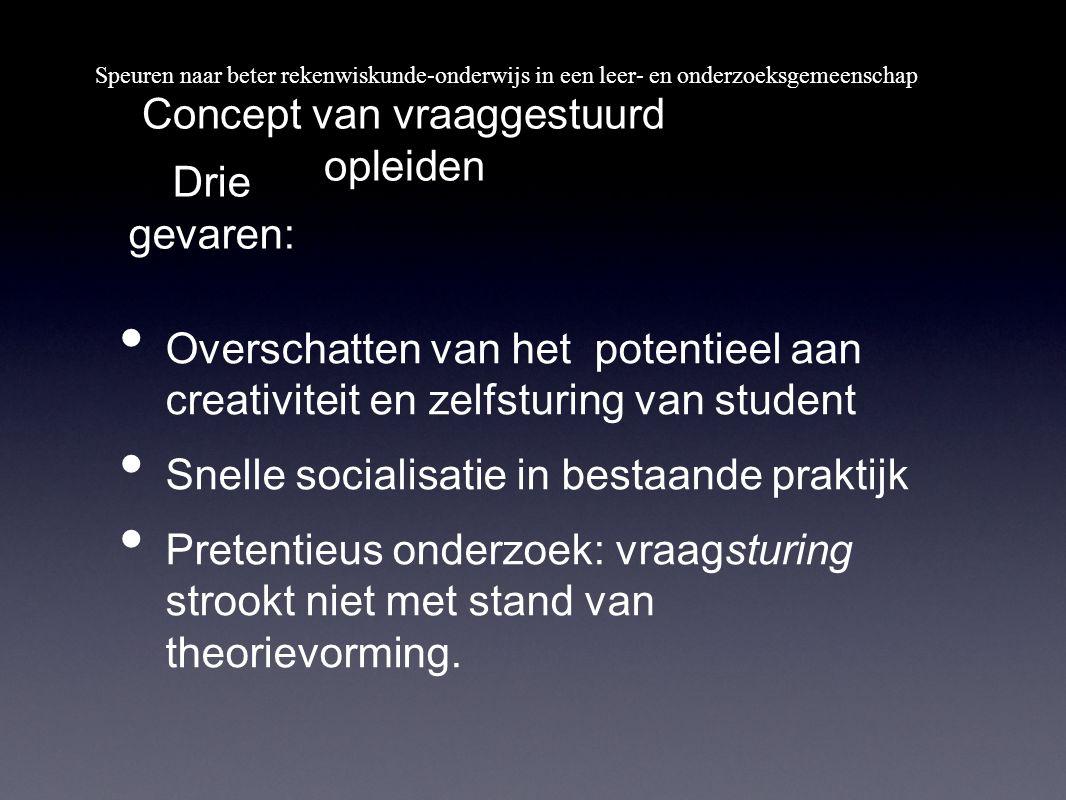 Overschatten van het potentieel aan creativiteit en zelfsturing van student Snelle socialisatie in bestaande praktijk Pretentieus onderzoek: vraagstur