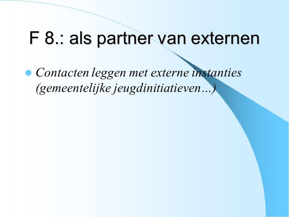 F 8.: als partner van externen Contacten leggen met externe instanties (gemeentelijke jeugdinitiatieven…)