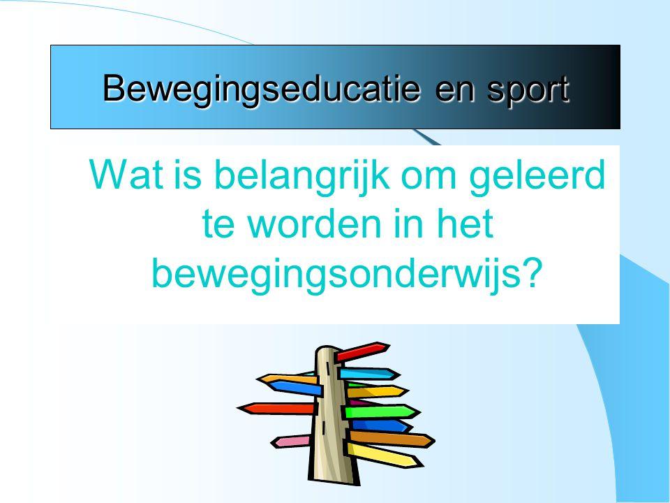 Bewegingseducatie en sport Wat is belangrijk om geleerd te worden in het bewegingsonderwijs?