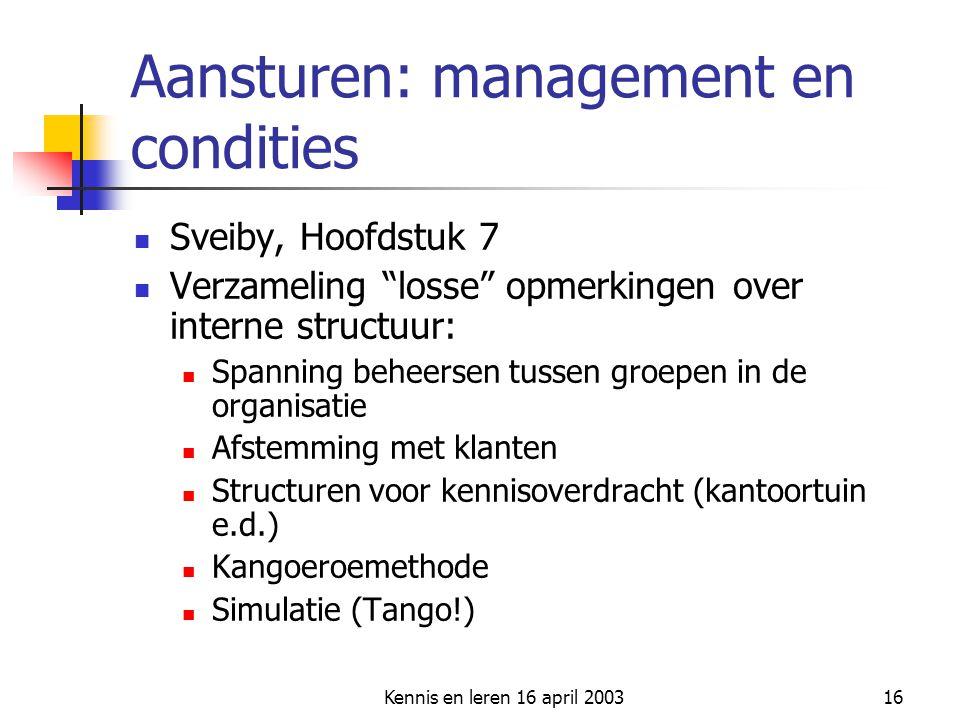 """Kennis en leren 16 april 200316 Aansturen: management en condities Sveiby, Hoofdstuk 7 Verzameling """"losse"""" opmerkingen over interne structuur: Spannin"""