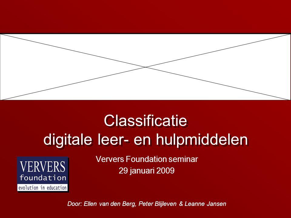 Classificatie digitale leer- en hulpmiddelen © 2000-2009, Universiteit Twente / Ververs Foundation Inleiding Project 'Leermiddelen van de toekomst' –Eerste project Ververs Foundation (2000) Ontwikkelen classificatiesysteem voor digitale leer- en hulpmiddelen.