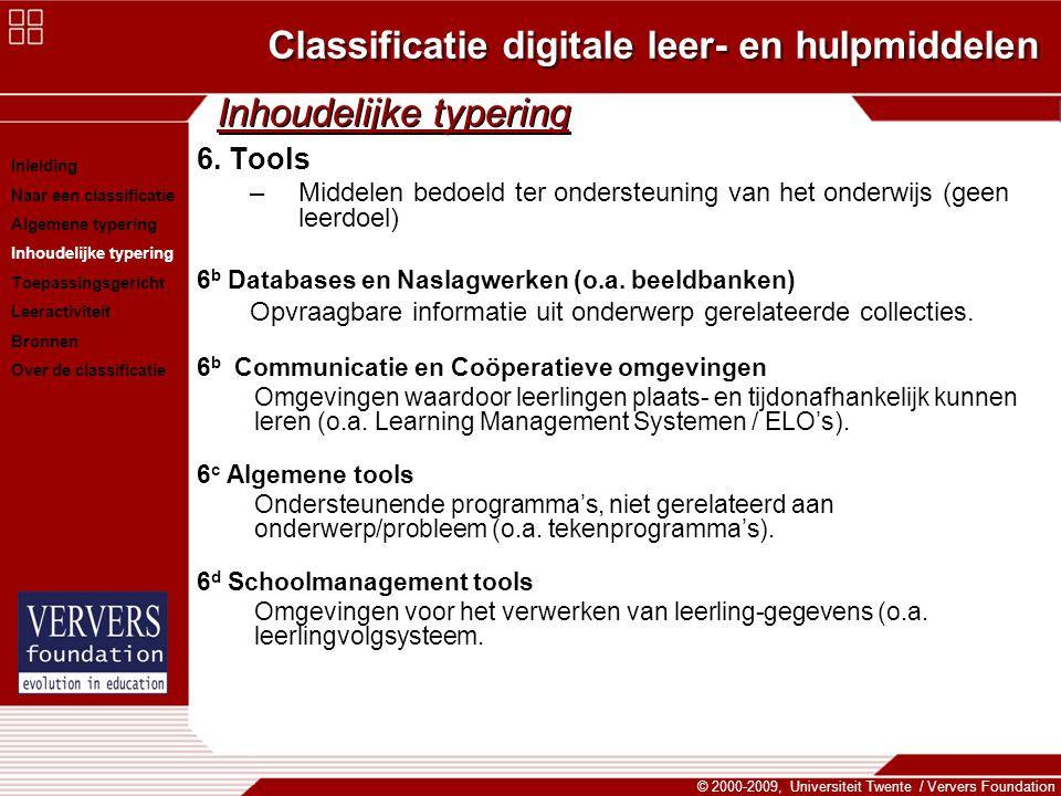 Classificatie digitale leer- en hulpmiddelen © 2000-2009, Universiteit Twente / Ververs Foundation Inhoudelijke typering 6. Tools –Middelen bedoeld te